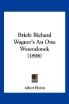 Reprint: Briefe Richard Wagner's an Otto Wesendonck (1898). Kessinger Pub Co 2010